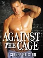 Against the Cage - A Worth the Fight Novel eBook by Sidney Halston