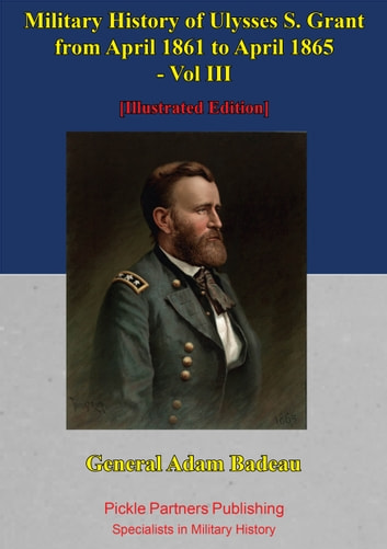 Military History Of Ulysses S. Grant From April 1861 To April 1865 Vol. III ebook by General Adam Badeau