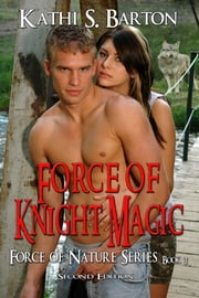Force of Knight Magic ebook by Kathi S Barton
