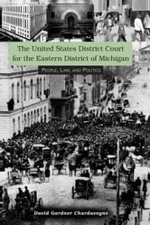 United States District Court for the Eastern District of Michigan: People, Law, and Politics ebook by David Gardner Chardavoyne