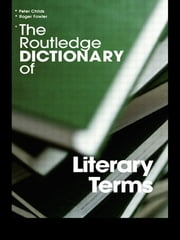 The Routledge Dictionary of Literary Terms ebook by Peter Childs,Roger Fowler