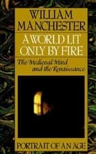 A World Lit Only by Fire ebook by William Manchester