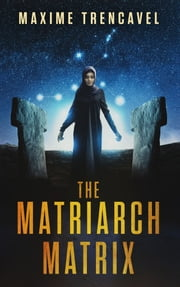 The Matriarch Matrix ebook by Maxime Trencavel