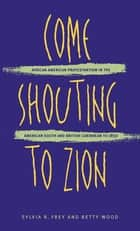 Come Shouting to Zion ebook by Sylvia R. Frey,Betty Wood