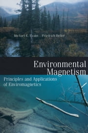 Environmental Magnetism: Principles and Applications of Enviromagnetics ebook by Evans, Mark
