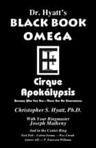 Black Book Omega - Cirque Apoklypsis ebook by Christopher S. Hyatt, Antero Alli, Joseph Matheny