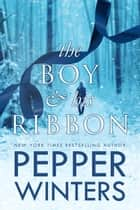 The Boy & His Ribbon ebook by Pepper Winters