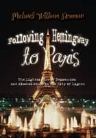 Following Hemingway to Paris - The Lighter Side of Depression and Alcohol-Abuse in the City of Lights ebook by Michael William Newman