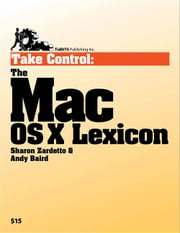 Take Control: The Mac OS X Lexicon ebook by Sharon Zardetto,Andy Baird