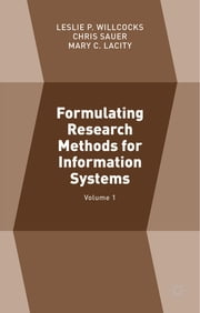 Formulating Research Methods for Information Systems - Volume 1 ebook by Professor Leslie P. Willcocks,Chris Sauer,Professor Mary C. Lacity