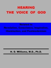 Hearing the Voice of God ebook by Williams, M.D., Ph.D., H. D.