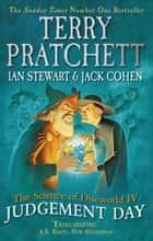 The Science of Discworld IV - Judgement Day ebook by Terry Pratchett, Ian Stewart, Jack Cohen