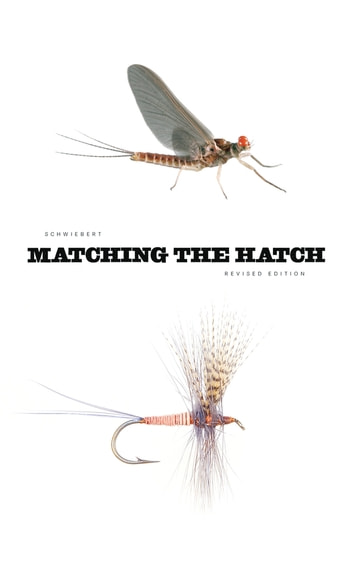 Matching the Hatch: A Practical Guide to Imitation of Insects Found on Eastern and Western Trout Waters ebook by Ernest G. Schwiebert Jr.