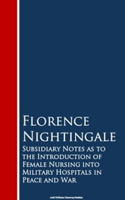 Subsidiary Notes as to the Introduction of Feitals in Peace and War ebook by Florence Nightingale