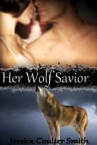 Her Wolf Savior ebook by Jessica Coulter Smith