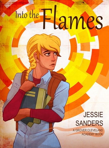 Into the Flames - Grover Cleveland Academy ebook by Jessie Sanders