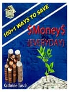 100+1 Ways To Save Money (Everyday) ebook by Kathrine Tasch