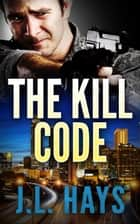 The Kill Code ebook door J.L. Hays