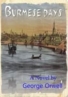 Burmese Days: A Novel (Illustrated) ebook by George Orwell