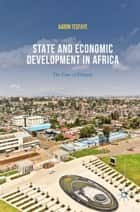 State and Economic Development in Africa - The Case of Ethiopia ebook by Aaron Tesfaye