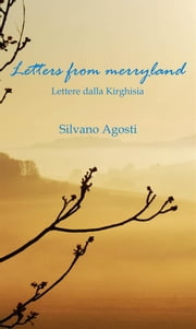 Letters from merryland - Lettere dalla Kirghisia ebook by Silvano Agosti