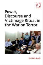 Power, Discourse and Victimage Ritual in the War on Terror ebook by Professor Michael Blain
