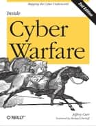 Inside Cyber Warfare - Mapping the Cyber Underworld ebook by Jeffrey Carr