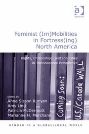 Feminist (Im)Mobilities in Fortress(ing) North America - Rights, Citizenships, and Identities in Transnational Perspective ebook by Asst Prof Amy Lind,Professor Marianne H Marchand,Professor Patricia McDermott,Professor Anne Sisson Runyan,Professor Pauline Gardiner Barber,Professor Marianne H Marchand,Professor Jane Parpart