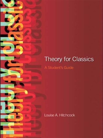 Theory for Classics - A Student's Guide ebook by Louise Hitchcock