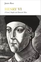 Henry VI (Penguin Monarchs) ebook by James Ross