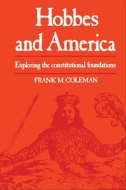 Hobbes and America - Exploring the Constitutional Foundations ebook by Frank Coleman