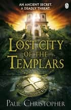 Lost City of the Templars ebook by Paul Christopher