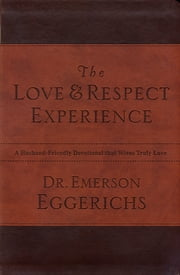The Love and Respect Experience - A Husband-Friendly Devotional that Wives Truly Love ebook by Dr. Emerson Eggerichs