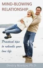 Mind-blowing Relationship. Practical Tips To Rekindle Your Love Life eBook by Dmitry Novikov
