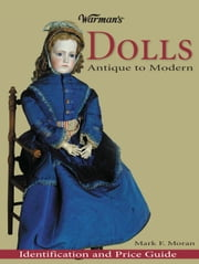 Warman's Collectible Dolls: Antique to Modern ebook by Moran, Mark