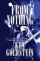 From Nothing - A Novel of Technology, Bar Music and Redemption ebook by Ken Goldstein