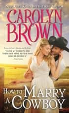 How to Marry a Cowboy ebook by Carolyn Brown