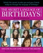 The Secret Language of Birthdays: Teen Edition ebook by Alicia Thompson, Joost Elffers, Gary Goldschneider