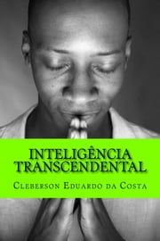 INTELIGÊNCIA TRANSCENDENTAL ebook by CLEBERSON EDUARDO DA COSTA