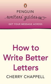 Penguin Writers' Guides: How to Write Better Letters - How to Write Better Letters ebook by Cherry Chappell