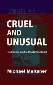 Cruel and Unusual: The Supreme Court and Capital Punishment ebook by Michael Meltsner