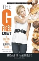 The G-Free Diet: A Gluten-Free Survival Guide ebook by Elisabeth Hasselbeck