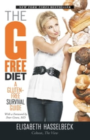 The G-Free Diet: A Gluten-Free Survival Guide - A Gluten-Free Survival Guide ebook by Elisabeth Hasselbeck