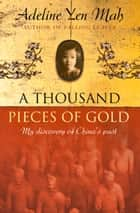 A Thousand Pieces of Gold: A Memoir of China's Past Through its Proverbs ebook by Adeline Yen Mah