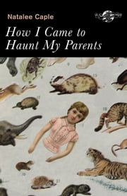 How I Came to Haunt My Parents ebook by Natalee Caple