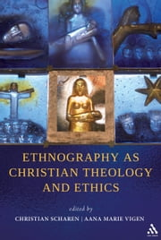 Ethnography as Christian Theology and Ethics ebook by Assistant Professor Christian Scharen,Assistant Professor Aana Marie Vigen