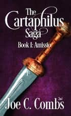 The Cartaphilus Saga: Book #1 Amissio ebook by Joe C Combs 2nd