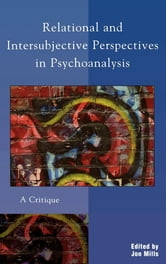 Relational and Intersubjective Perspectives in Psychoanalysis - A Critique ebook by Roger Frie,Bruce Ries,M Guy Thompson,Jon Frederickson,Peter L. Giovacchini,Philip Giovacchini,Frank Summers,Timothy J. Zeddies,David L. Downing,Marilyn Nissim-Sabat,Robert Langs,Gershon J. Molad,Judith E. Vida,Jon Mills,Robert S. Wallerstein