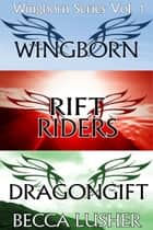 Wingborn Series Volume 1: Wingborn, Rift Riders and Dragongift ebook by Becca Lusher
