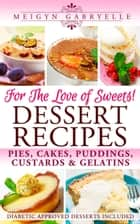 Dessert Recipes: For the Love of Sweets! Diabetic Approved Recipes Included! ebook by Meigyn Gabryelle
